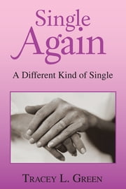Single Again - A Different Kind of Single ebook by Tracey L. Green