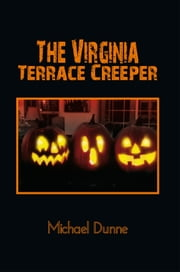 The Virginia Terrace Creeper - A Halloween Story ebook by Michael Dunne