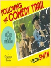 Following the Comedy Trail - A Guide to Laurel and Hardy and Our Gang Film Locations ebook by Leon Smith