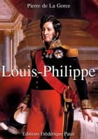 Louis-Philippe - (1830-1848) eBook par Pierre de La Gorce