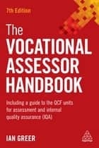The Vocational Assessor Handbook - Including a Guide to the QCF Units for Assessment and Internal Quality Assurance (IQA) ebook by Ian Greer