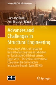 Advances and Challenges in Structural Engineering - Proceedings of the 2nd GeoMEast International Congress and Exhibition on Sustainable Civil Infrastructures, Egypt 2018 – The Official International Congress of the Soil-Structure Interaction Group in Egypt (SSIGE) ebook by Hugo Rodrigues, Amr Elnashai