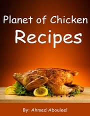 Planet of Chicken Recipes ebook by Ahmed Abouleel