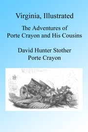 Virginia Illustrated - The Adventures of Porte Crayon and His Cousins ebook by David Hunter Strother,Porte Crayon