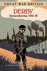 Great War Britain Derby - Remembering 1914-18 ebook by Dr Mike Galer