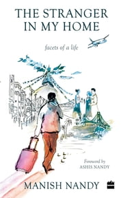 The Stranger in My Home: Facets of a Life ebook by Harper India