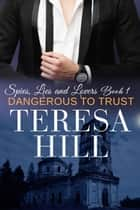 Dangerous to Trust (Spies, Lies & Lovers - Book 1) - Spies, Lies & Lovers, #1 ebook by
