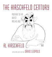 The Hirschfeld Century - Portrait of an Artist and His Age ebook by Al Hirschfeld,David Leopold