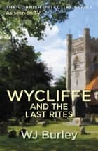 Wycliffe And The Last Rites ebook by W.J. Burley