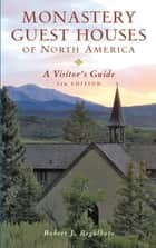 Monastery Guest Houses of North America: A Visitor's Guide (Fifth Edition) ebook by Robert J. Regalbuto