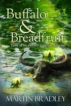 Buffalo & Breadfruit ebook by Martin Bradley