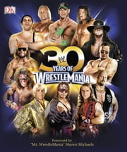 30 Years of WrestleMania ebook by Brian Shields