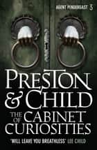 The Cabinet of Curiosities ebook by Douglas Preston, Lincoln Child