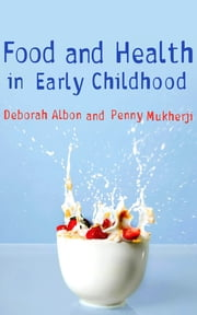 Food and Health in Early Childhood - A Holistic Approach ebook by Deborah Albon,Penny Mukherji