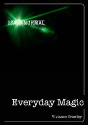 Everyday Magic: Discover your natural powers of intuition ebook by Vivianne Crowley