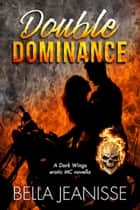 Double Dominance ebook by Bella Jeanisse