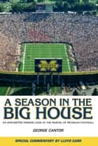 A Season in the Big House ebook by George Cantor,Lloyd Carr