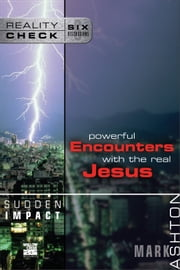 Sudden Impact - Powerful Encounters with the Real Jesus ebook by Mark Ashton