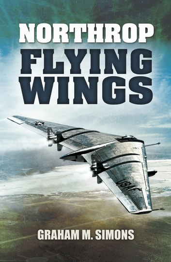 Northrop Flying Wings ebook by Graham Simons