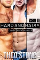 Hard and Hairy Vol. Two ebook by Theo Stone