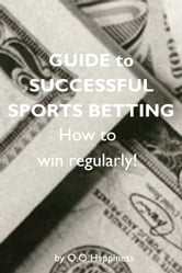 Guide to Successful Sports Betting ebook by O-O Happiness