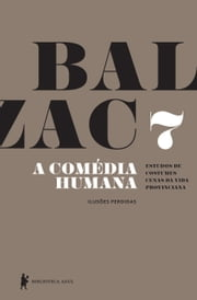 A Comédia Humana - v. 7 (As ilusões perdidas) ebook by Honoré de Balzac
