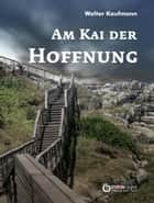 Am Kai der Hoffnung - Stories ebook by Walter Kaufmann