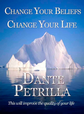 Change Your Beliefs, Change Your Life eBook by Dante Petrilla