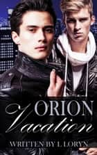 Orion: Vacation eBook by L. Loryn
