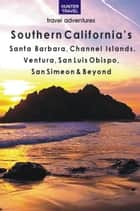 Southern California's Santa Barbara, Channel Islands, Ventura, San Luis Obispo, San Simeon & Beyond eBook by Don Young
