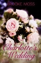 Charlotte's Wedding ebook by Brooke Moss