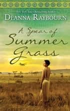 A Spear of Summer Grass - A Story of Love and Friendship on the African Savannah ebook by Deanna Raybourn