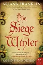 The Siege Winter - A Novel ebook de Ariana Franklin, Samantha Norman