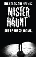 Mister Haunt: Out of the Shadows ebook by Nicholas Ahlhelm