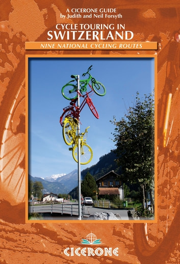 Cycle Touring in Switzerland - 9 Swiss National cycle routes including 3 Alpine Star tours ebook by Neil Forsyth,Judith Forsyth