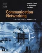 Communication Networking - An Analytical Approach ebook by Anurag Kumar, D. Manjunath, Joy Kuri
