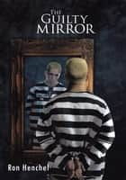The Guilty Mirror ebook by Ron Henchel