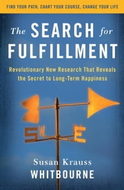The Search for Fulfillment - Revolutionary New Research That Reveals the Secret to Long-term Happiness ebook by Susan Krauss Whitbourne
