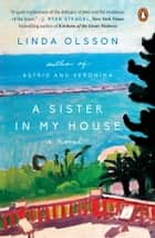 A Sister in My House - A Novel ebook by Linda Olsson