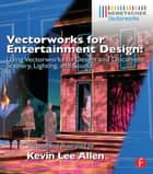 Vectorworks for Entertainment Design - Using Vectorworks to Design and Document Scenery, Lighting, and Sound ebook by Kevin Lee Allen