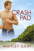 Crash Pad ebook by Whitley Gray