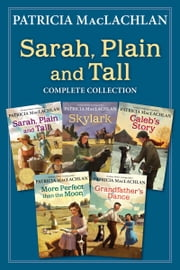 Sarah, Plain and Tall Complete Collection - Sarah, Plain and Tall; Skylark; Caleb's Story; More Perfect than the Moon; Grandfather's Dance ebook by Patricia MacLachlan