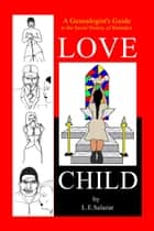 Love Child - A Genealogist's Guide to the Social History of Barbados ebook by L.E. Salazar