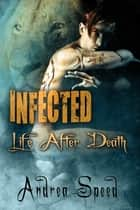Infected: Life After Death ebook by Andrea Speed