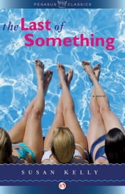 The Last of Something - A Novel ebook by Susan Kelly