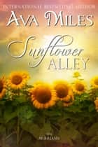 Sunflower Alley ebook by Ava Miles