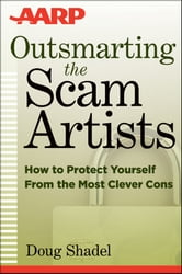 Outsmarting the Scam Artists - How to Protect Yourself From the Most Clever Cons ebook by D. Shadel