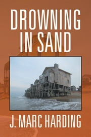Drowning in Sand ebook by J. Marc Harding