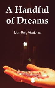 A Handful of Dreams ebook by Mon Roig Villadoms