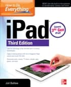 How to Do Everything: iPad, 3rd Edition - covers 3rd Gen iPad ebook by Joli Ballew